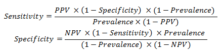 Sensitivity = PPV x (1 - Specificity) x (1 - Prevalence) over Prevalence x (1 - PPV). Specificity = NPV x (1 - Sensitivity) x Prevalence over (1 - Prevalence) x (1 - NPV)